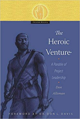 The Heroic Venture: A Parable of Project Leadership